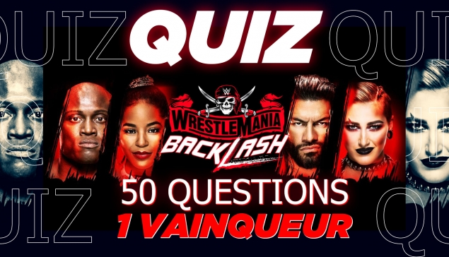 REPLAY : 50 questions, 1 vainqueur : participez au quiz WWE WrestleMania Backlash