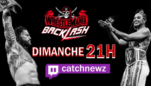 LIVE : Soirée WWE WrestleMania Backlash 2021 (pronos, live reactions)